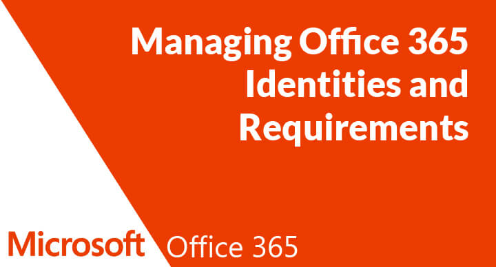 Managing Office 365 Identities and Requirements (70-346)