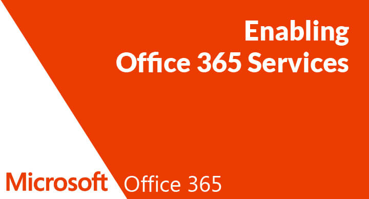 Enabling Office 365 Services (70-347)