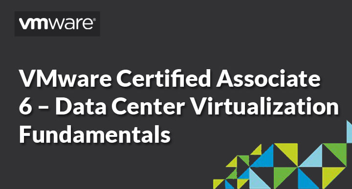 VMware Certified Associate 6 – Data Center Virtualization Fundamentals