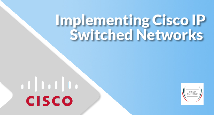 Implementing Cisco IP Switched Networks (SWITCH 300-115)