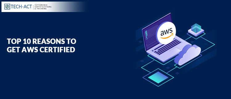 Top 10 Reasons to get AWS Certified