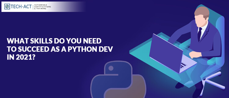 What Skills do you Need to Succeed as a Python Dev in 2021?